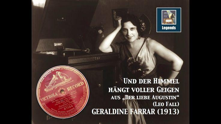 Geraldine Farrar: Und der Himmel hängt voller Geigen (Der liebe Augustin...