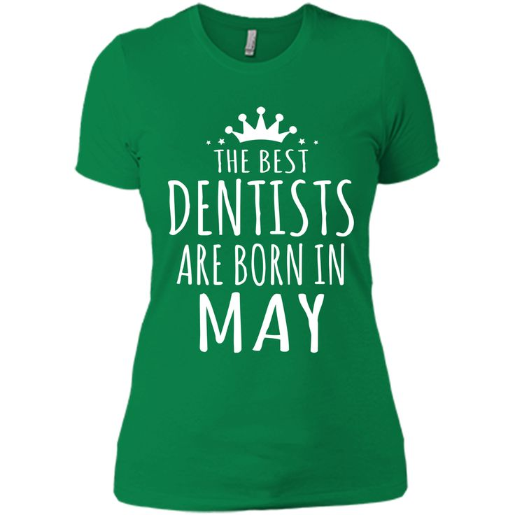 THE BEST DENTISTS ARE BORN IN MAY Dentist T-Shirt
