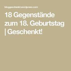 18 Gegenstände zum 18. Geburtstag   Geschenkt! Mehr