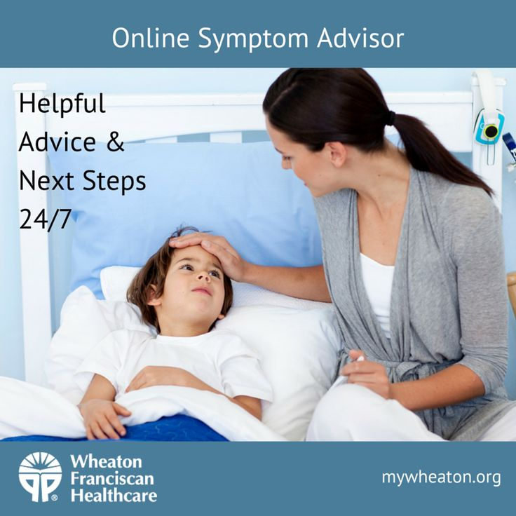 Use this helpful interactive tool to determine when to call the doctor, treat yourself or your child at home, or seek emergency care: http://healthlibrary.mywheaton.org/InteractiveTools/SymptomChecker/#sc_tab1