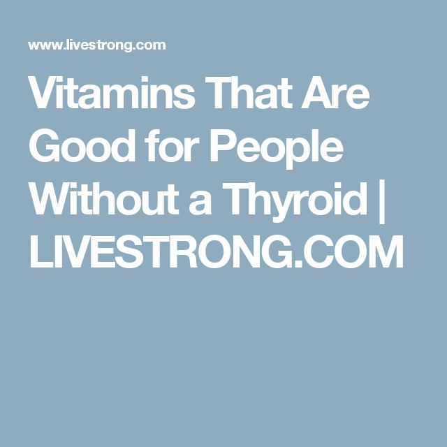 Vitamins That Are Good for People Without a Thyroid | LIVESTRONG.COM