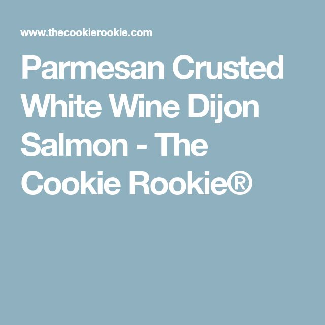 Parmesan Crusted White Wine Dijon Salmon - The Cookie Rookie®