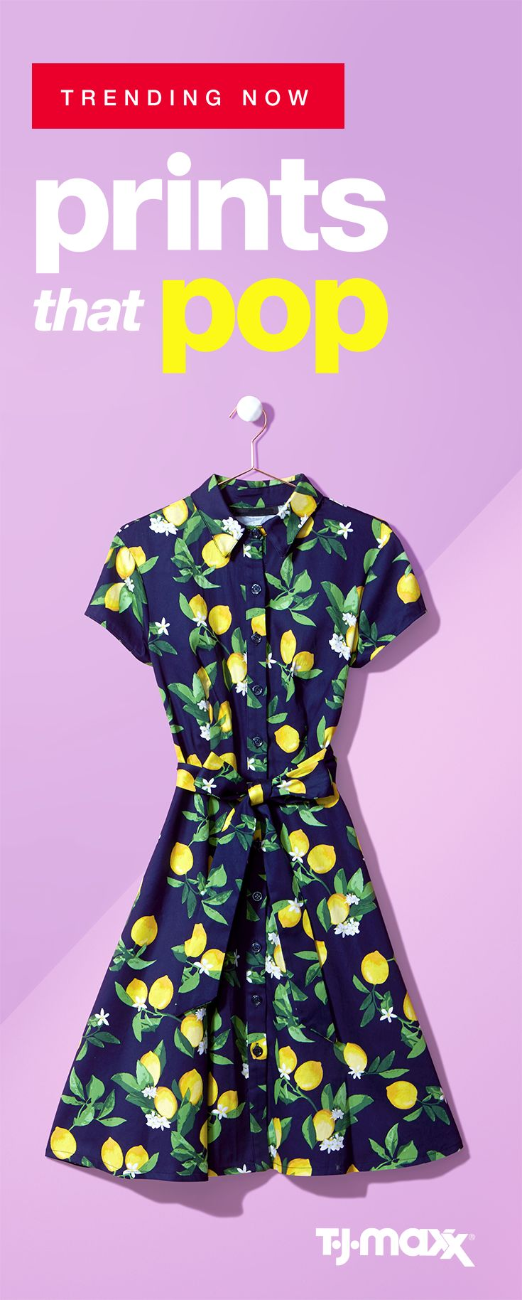 Trending this spring? Bold pops of color and graphic prints. Look to add in personality with graphic shapes like lemons, limes, and florals in bright springy hues like yellow, pink, and deep green. Go big with a chic statement dress or add a bold patterned handbag or scarf for a subtle way to rock the trend all season long. Shop dresses, prints, and patterns at your local T.J.Maxx and tjmaxx.com
