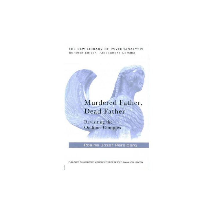 Murdered Father, Dead Father : Revisiting the Oedipus Complex (Paperback) (Rosine Jozef Perelberg)