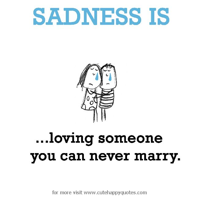 Sadness Is, Loving Someone You Can Never Marry.
