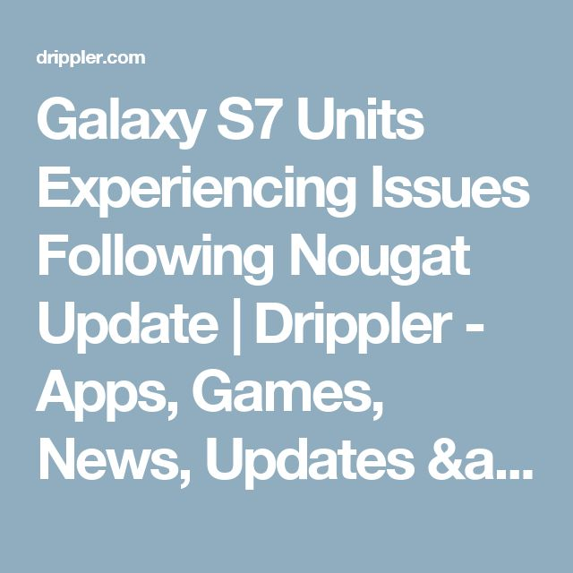 Galaxy S7 Units Experiencing Issues Following Nougat Update | Drippler - Apps, Games, News, Updates & Accessories