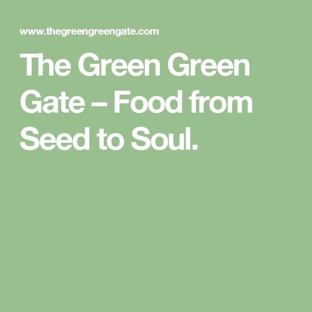 The Green Green Gate – Food from Seed to Soul.