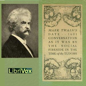 1601: Conversation as it was by the Social Fireside in the Time of the Tudors : Mark Twain : Free Download & Streaming : Internet Archive