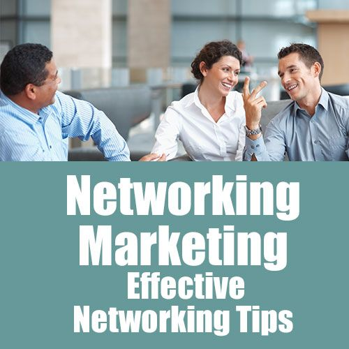 Networking Marketing – Effective Networking Tips