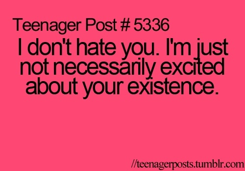 I Hate You Like Quotes: Teenager Post #5336