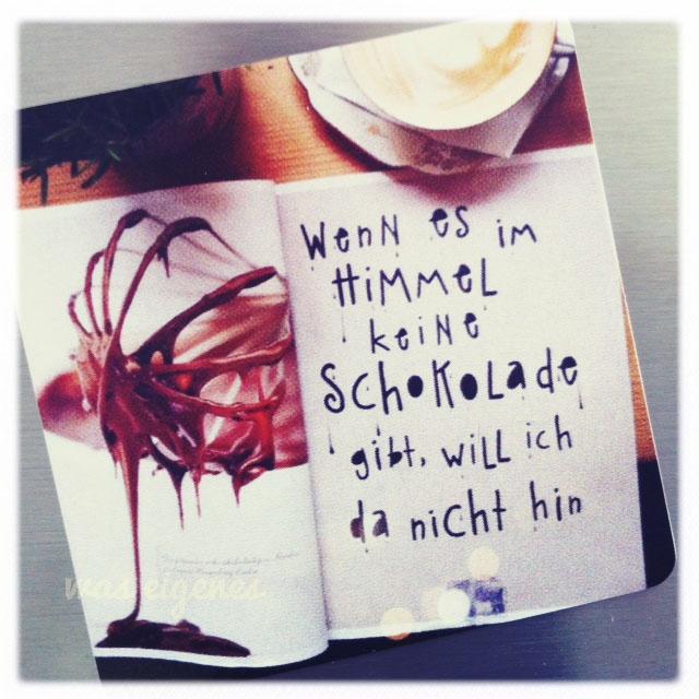 'was eigenes': Wenn es im Himmel keine Schokolade gibt, will ich da nicht hin!