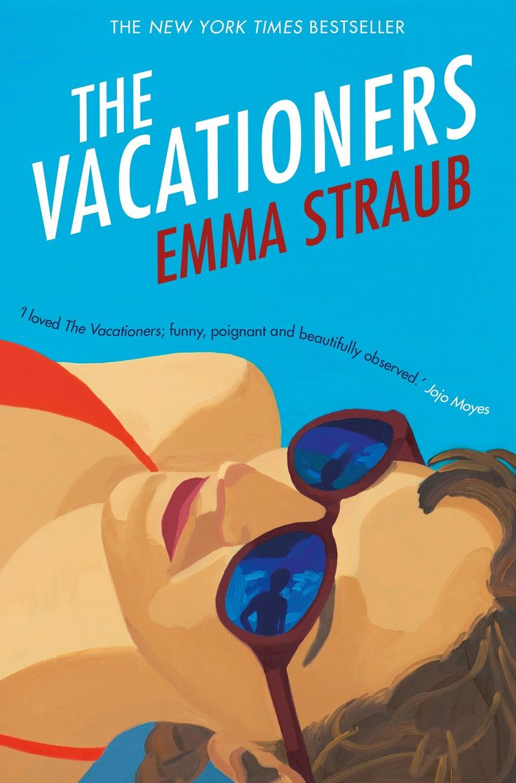 The Vacationers de Emma Straub - de citit in vacanta, pe plaja sau la umbra unui copac.