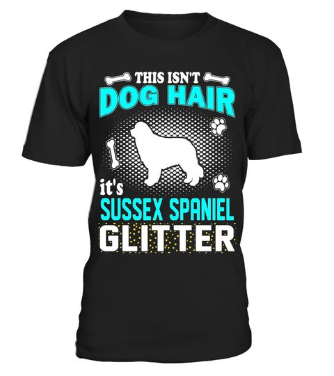 """# This Isn't Dog Hair It's Sussex Spaniel Glitter T-Shirt .  Special Offer, not available in shops      Comes in a variety of styles and colours      Buy yours now before it is too late!      Secured payment via Visa / Mastercard / Amex / PayPal      How to place an order            Choose the model from the drop-down menu      Click on """"Buy it now""""      Choose the size and the quantity      Add your delivery address and bank details      And that's it!      Tags: Funny Sussex Spaniel…"""