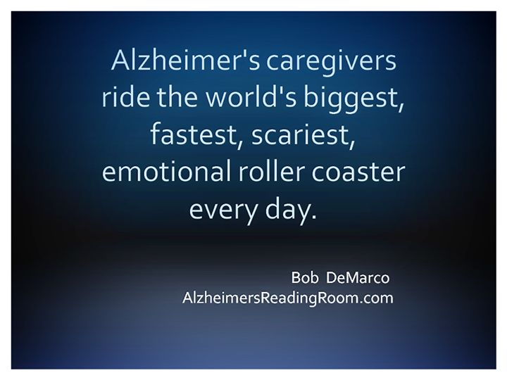 """Alzheimer's caregivers ride the world's biggest, fastest, scariest, emotional roller coaster every day."" ~ Bob DeMarco #alzheimerscaregivers"