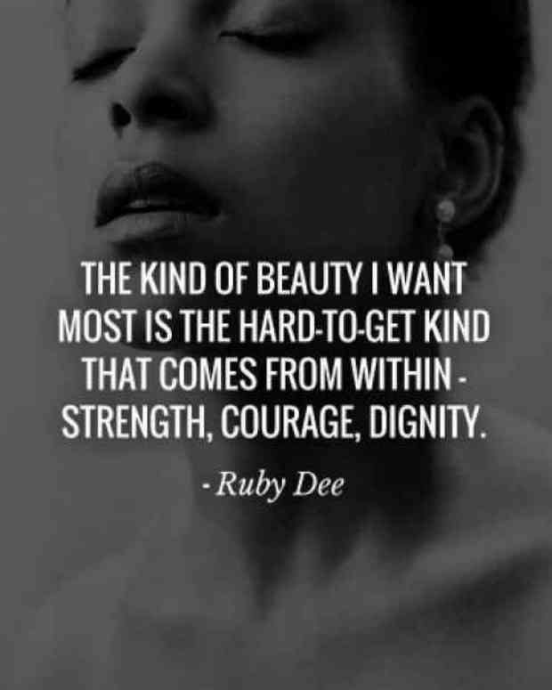 """""""The kind of beauty I want most is the hard-to-get kind that comes from within- strength, courage, dignity."""" — Ruby Dee"""