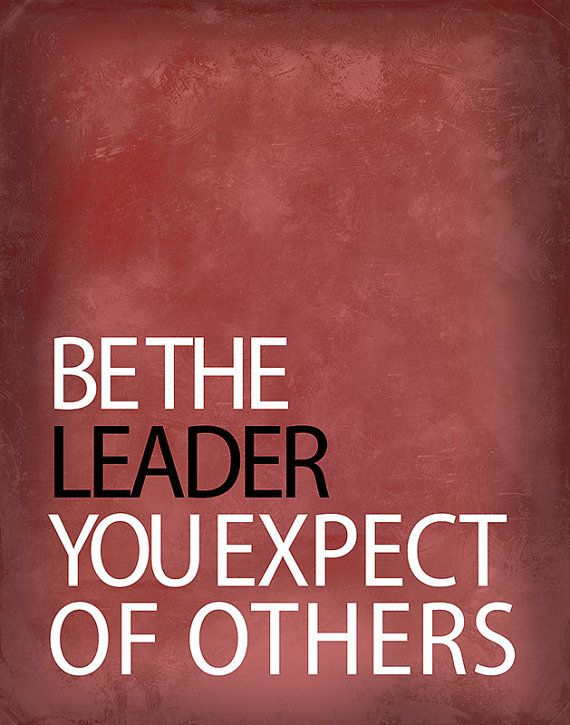 Be the leader you expect of others