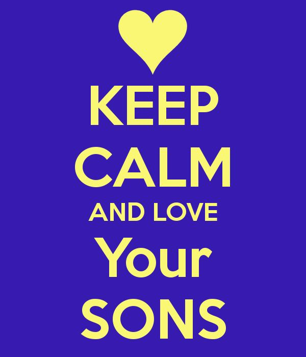 KEEP CALM AND LOVE Your SONS