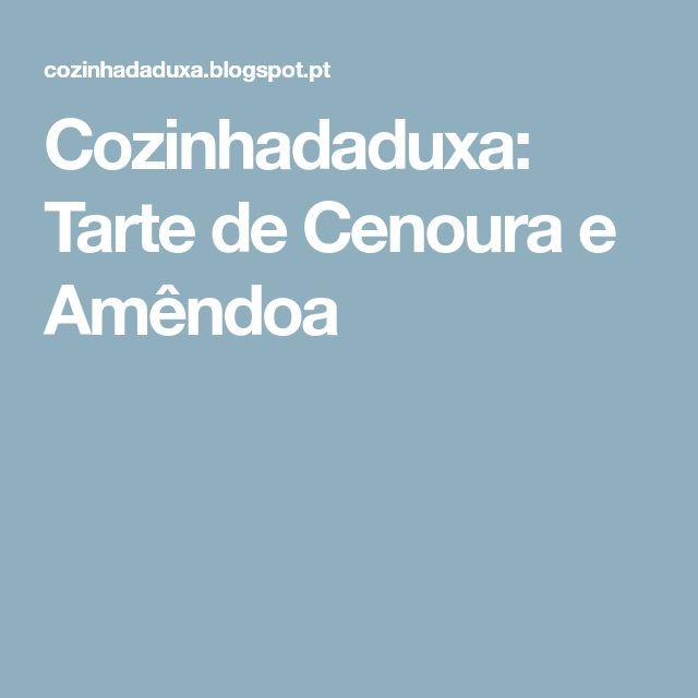 Cozinhadaduxa: Tarte de Cenoura e Amêndoa