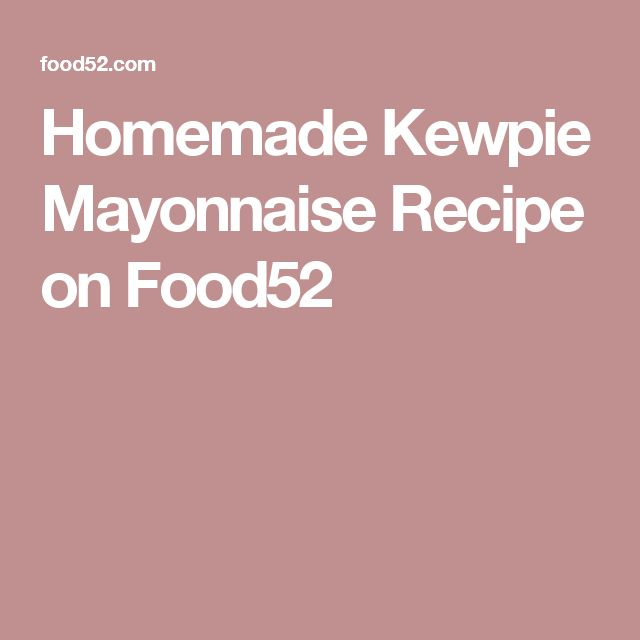 Homemade Kewpie Mayonnaise Recipe on Food52
