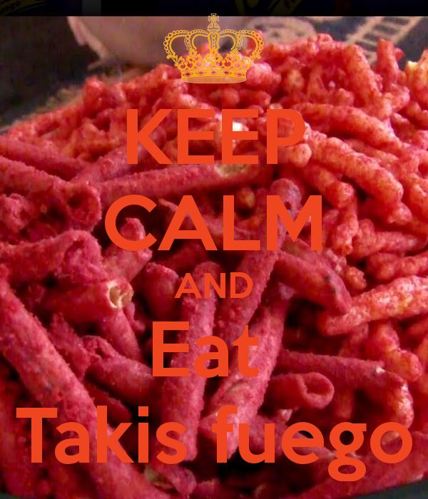keep calm and eat takis fuego keep calm