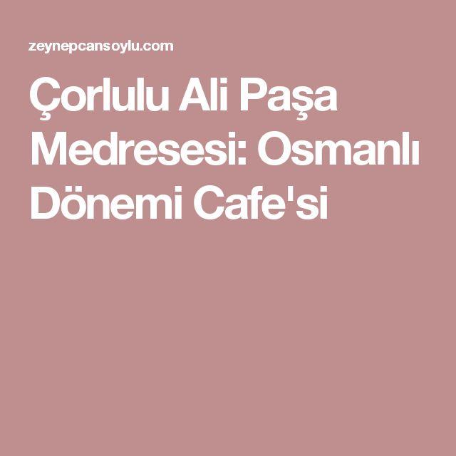 Çorlulu Ali Paşa Medresesi: Osmanlı Dönemi Cafe'si