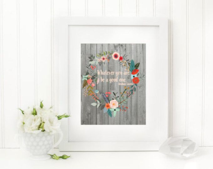 Art Print, Wall Print, Wood Wall Decor, Floral Decor Whatever You Are Be A Good One