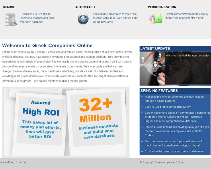 Our company specializes in assisting Greek companies to find foreign markets, trade partners and develop international business contacts.  As part of our sourcing we can also provide companies with B2B Mailing Lists, Direct Mailing Lists, Email Marketing Lists, Fax, SMS and Telemarketing Lists supplied for all Marketing Campaigns.  If you are looking for quality mailing lists in Greece we can provide them www,greekcompaniesonline.com