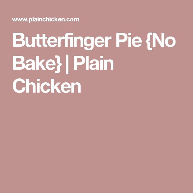 Butterfinger Pie {No Bake} | Plain Chicken