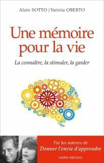 Une mémoire pour la vie:la connaître,l'entraîner,la garder