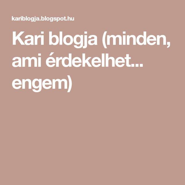 Kari blogja (minden, ami érdekelhet... engem)