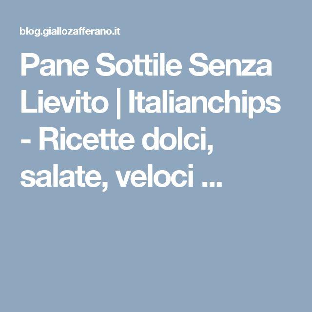 Pane Sottile Senza Lievito | Italianchips - Ricette dolci, salate, veloci ...