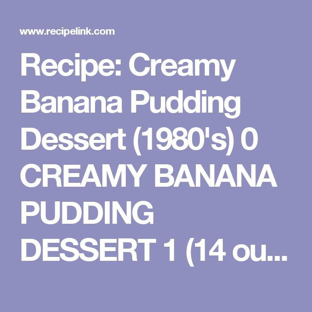 Recipe: Creamy Banana Pudding Dessert (1980's) 0 CREAMY BANANA PUDDING DESSERT 1 (14 ounce) can Eagle Brand Sweetened Condensed Milk 1 1/2 cups cold water 1 (4-serving size) package Jell-o instant pudding, vanilla flavor 2 cups (1 pint) heavy (whipping) cream, whipp...