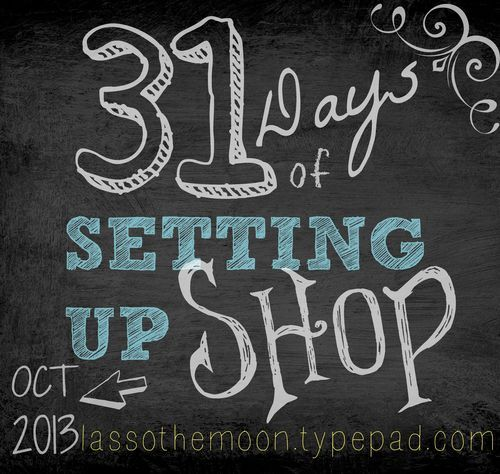 """31 Days of Setting up Shop - """"In this series I'll take you through my process of setting up shop, whether it be an etsy shop, a booth in a craft fair, or an actual 'brick and mortar' location."""""""