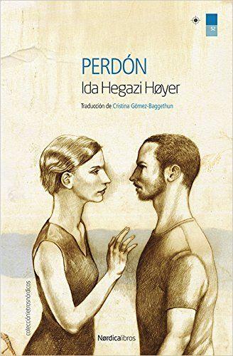 Perdón / Ida Hegazi Hoyer ; traducción de Cristina Gómez-Baggethun.. -- 1ª ed. en Nórdica Libros.. -- Madrid : Nordica, 2017.