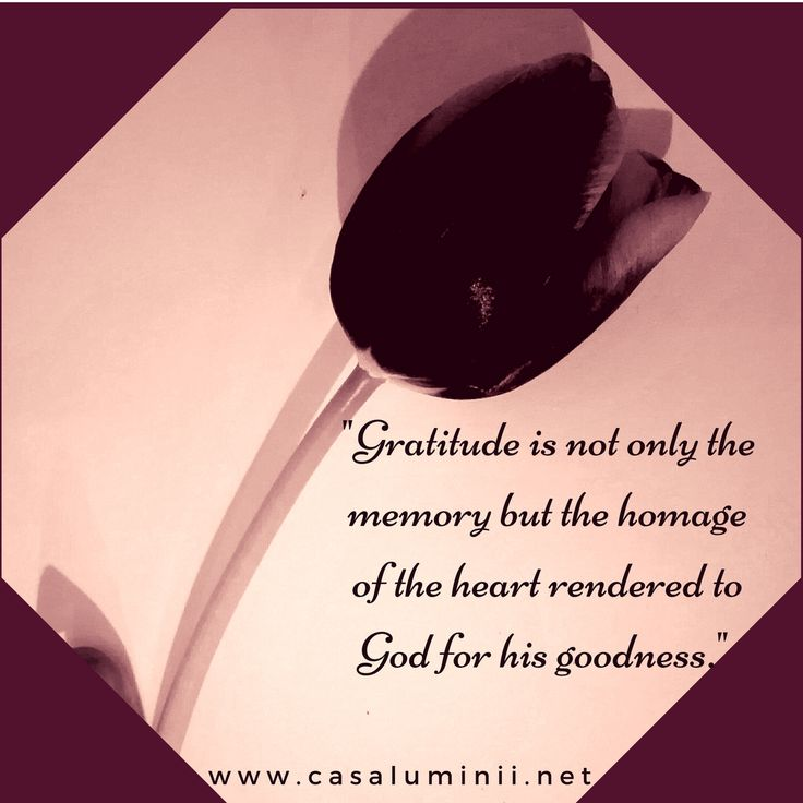 Gratitude is not only the memory but the homage of the heart rendered to God for his goodness.Nathaniel Parker Willis www.expoanunturi.ro