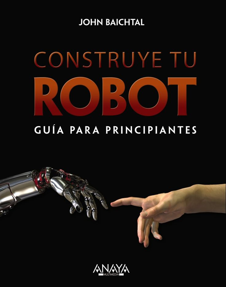 Construye tu robot : guía para principiantes / John Baichtal.. -- Madrid : Anaya multimedia, 2015.