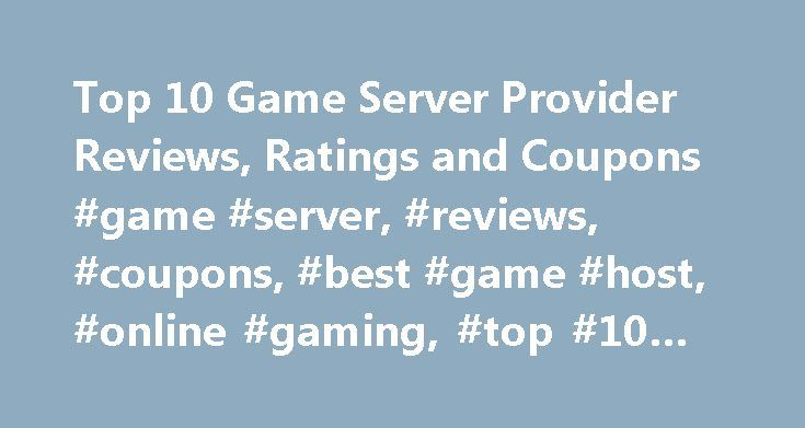 Top 10 Game Server Provider Reviews, Ratings and Coupons #game #server, #reviews, #coupons, #best #game #host, #online #gaming, #top #10 #gsp http://china.nef2.com/top-10-game-server-provider-reviews-ratings-and-coupons-game-server-reviews-coupons-best-game-host-online-gaming-top-10-gsp/  Welcome to Game Server Ratings Our company s spawn point was on the CT side of de_dust. No, we weren t camping the bomb site. Ok, maybe a little camping-ish, but it was more like sniping. In 2002 our…