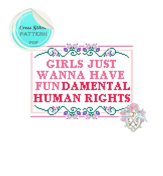 Girls Just Wanna Have Fundamental Human Rights Sampler Cross Stitch Pattern.