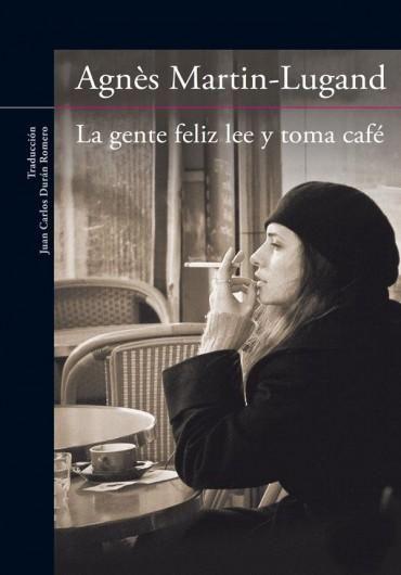 Leer La Gente Feliz lee y Toma Cafe, de Agnes Martin Lugand