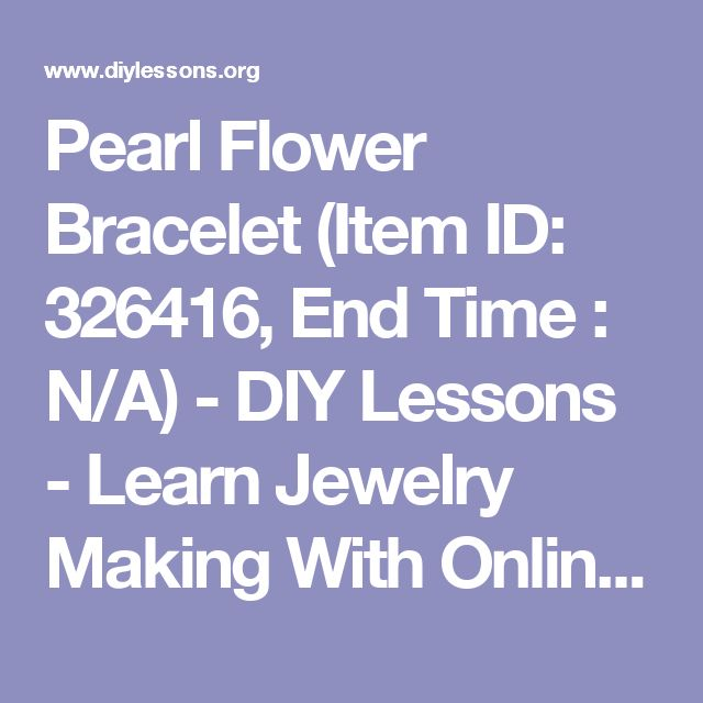 Pearl Flower Bracelet (Item ID: 326416, End Time : N/A) - DIY Lessons - Learn Jewelry Making With Online Lessons, Videos and PDF Tutorials