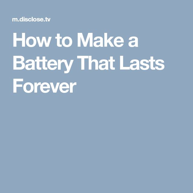 How to Make a Battery That Lasts Forever
