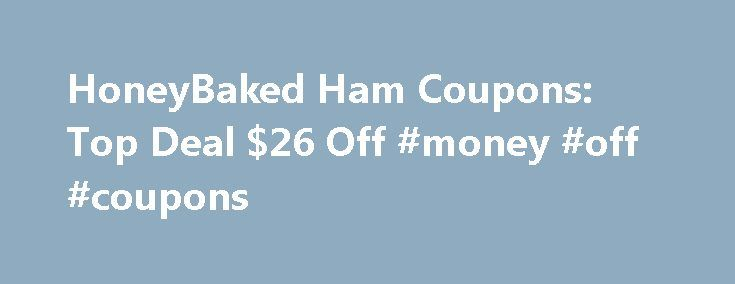 HoneyBaked Ham Coupons: Top Deal $26 Off #money #off #coupons http://coupons.remmont.com/honeybaked-ham-coupons-top-deal-26-off-money-off-coupons/  #honey coupons printable # You're all set! HoneyBaked Ham Coupons, Deals and Promo Codes At the Original Honey Baked Ham Co. of Georgia you'll find the world's best ham, along with ham dinners, juicy turkey breast, beef and pork, as well as a great assortment of side dishes and mouth-watering desserts. Whatever the occasion, the Original Honey…