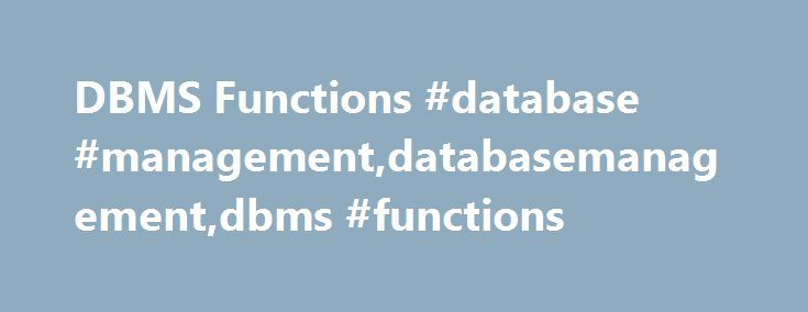 DBMS Functions #database #management,databasemanagement,dbms #functions http://detroit.remmont.com/dbms-functions-database-managementdatabasemanagementdbms-functions/  # DBMS Functions There are several functions that a DBMS performs to ensure data integrity and consistency of data in the database. The ten functions in the DBMS are: data dictionary management, data storage management, data transformation and presentation, security management, multiuser access control, backup and recovery…