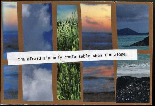I'm afraid I'm only comfortable when I'm #alone. #postsecret #solitude