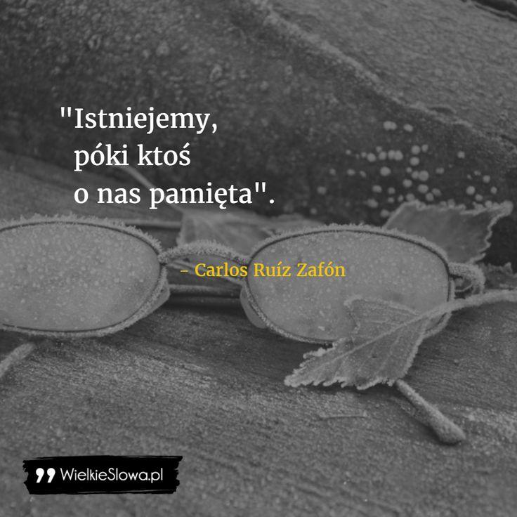 Istniejemy, póki ktoś... #Zafón-Carlos-Ruiz,  #Czas-i-przemijanie, #Życie