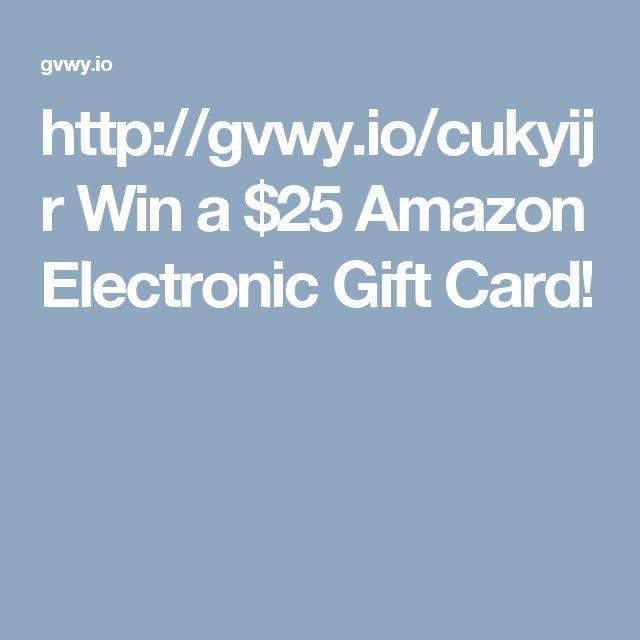 http://gvwy.io/cukyijr Win a $25 Amazon Electronic Gift Card!