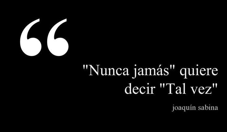 """""""Nunca jamás"""" quiere decir """"Tal vez"""" Joaquín Sabina. #frases #citas"""