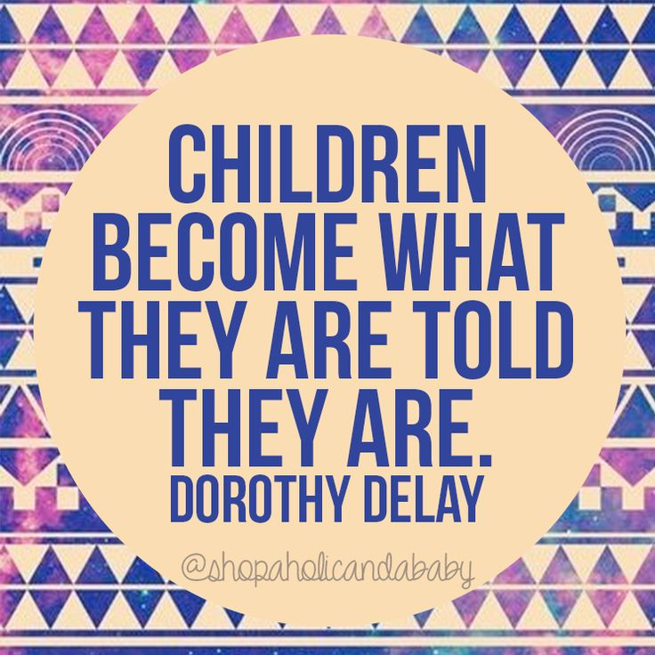 Children become what they are told they are. – Dorothy Delay #parentingquote #quote #wisdom #momquote