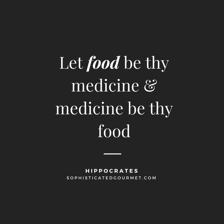 """Let food be thy medicine and medicine be thy food."" –Hippocrates"