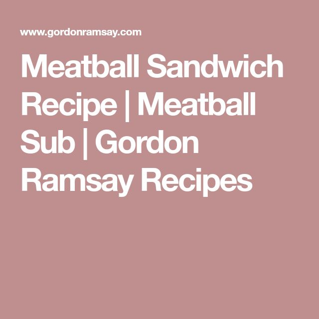 Meatball Sandwich Recipe   Meatball Sub   Gordon Ramsay Recipes
